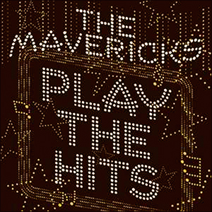 The Mavericks | Play the Hits