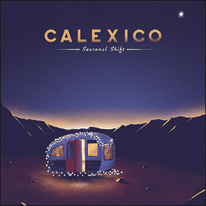 Calexico Seasonal | Shift