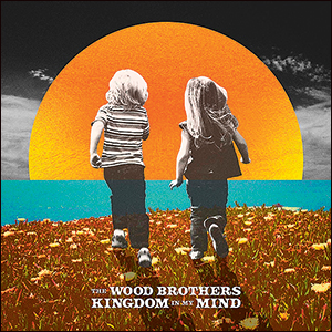 The Wood Brothers | Kingdom In My Mind