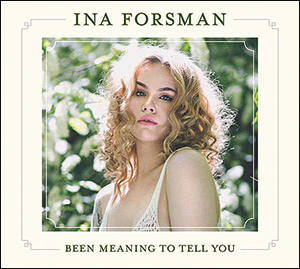 Ina Forsman | Been Meaning to Tell You
