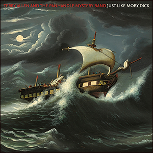 Terry Allen and the Panhandle Mystery Band | Just Like Moby Dick