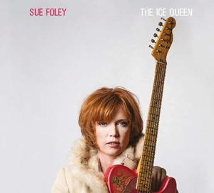 Sue Foley | The Ice Queen