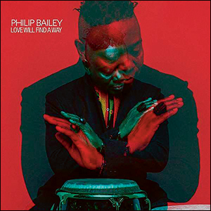 Philip Bailey | Love Will Find A Way