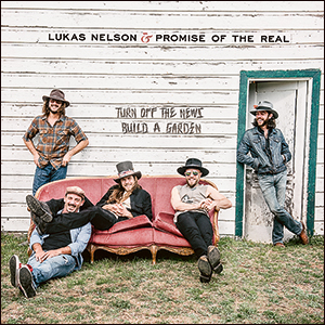 Lukas Nelson & Promise of the Real | Turn Off The News (Build A Garden)