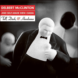 Delbert McClinton and  Self-Made Men + Dana | Tall, Dark, and Handsome
