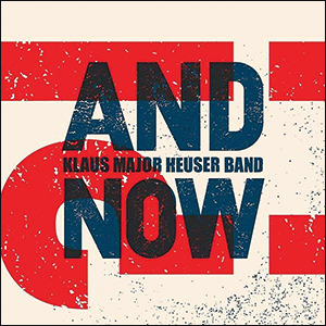 Klaus Major Heuser Band | And Now?!