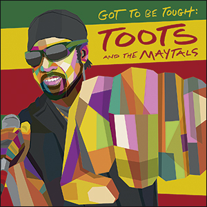 Toots & The Maytals | Got To Be Tough